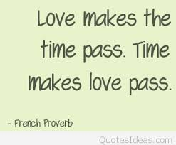 Proverb Quote Love make time pass French Proverb quote 7 17976