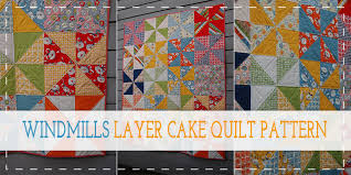 10 Free Layer Cake Quilt Patterns For Beginners & Windmills Layer Cake Quilt Patterns Adamdwight.com