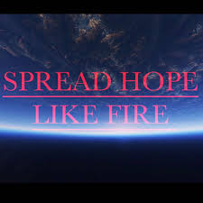 Spread Hope Like Fire
