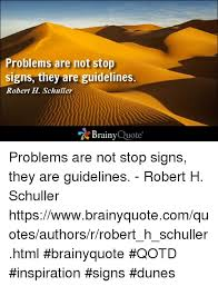Quote Sign Classy Problems Are Not Stop Signs They Are Guidelines Robert H Schuller