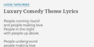 """LUXURY COMEDY THEME"" LYRICS by <b>LOOSE TAPESTRIES</b> ..."