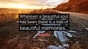 "Beautiful Soul Quotes Ronald Reagan Quote ""Wherever a beautiful soul has been there is a 56"