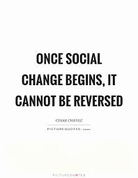 Social Change Quotes Best Social Change Quotes Inspirational Ce Social Change Begins It Cannot