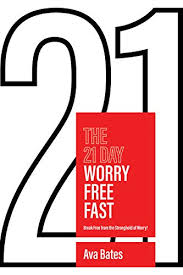 The 21 Day Worry Free Fast: Break Free from the Stronghold of Worry! -  Kindle edition by Bates, Ava. Religion & Spirituality Kindle eBooks @  Amazon.com.