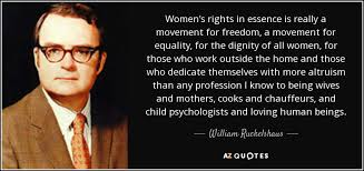 Womens Rights Quotes Mesmerizing William Ruckelshaus Quote Women's Rights In Essence Is Really A