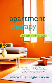 Apartment Therapy The Eight Step Home Cure Maxwell Ryan