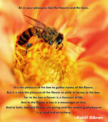 Be In Your Pleasures Like The Flowers And The Bees Kahlil Gibran