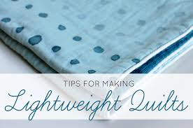 No Sweat! The Top 2 Tips for Making Lightweight Quilts &  Adamdwight.com