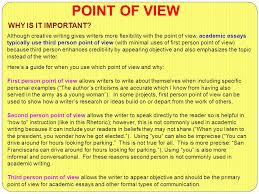 point of view what why and how point of view refers to the although creative writing gives writers more flexibility the point of view academic essays typically