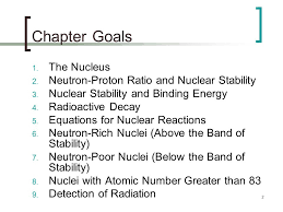 chapter goals the nucleus neutron proton ratio and nuclear ility
