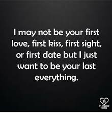 First Kiss Quotes Simple L May Not Be Your First Love First Kiss First Sight Or First Date