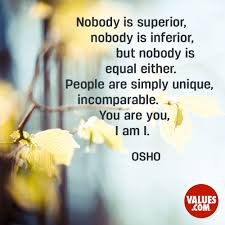 Nobody Is Superior Nobody Is Inferior But Nobody Is Equal Either
