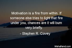Quotes For Motivation Custom Stephen R Covey Quote Motivation is a fire from within If someone