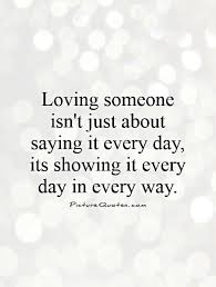 Loving Someone Quotes Adorable Loving Someone Isn't Just About Saying It Every Day Its Showing