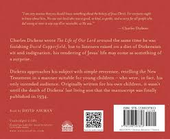 the life of our lord written for his children during the years the life of our lord written for his children during the years 1846 to 1849 amazon co uk charles dickens david aikman 9781598597813 books