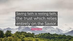 """Quotes On Faith Awesome John RW Stott Quote """"Saving Faith Is Resting Faith The Trust"""