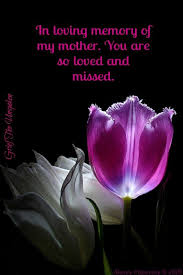 In Loving Memory Of My Mother You Are So Loved And Missed Grief Delectable Missing Love Memories Images