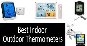 best indoor outdoor thermometers 2019 ultimate er s guide