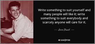 Suit Yourself Quotes Best Of Jesse Stuart Quote Write Something To Suit Yourself And Many People