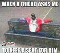 Keep A Seat Funny Meme and This Friendship Meme Joke Make Smile via Relatably.com