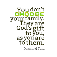 you don t choose your family they are s gift to you as