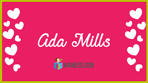 Ada Mills Meaning, Pronunciation, Origin and Numerology - NamesLook