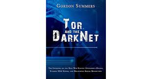 Tor and the Dark Net: The Lowdown on the Deep Web; Staying Anonymous  Online, Evading NSA Spying, and Organizing Social Revolution by Gordon  Summers