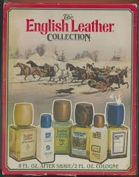 i remember going to a girl s house fully scented out thanks to my english leather soap on a rope my english leather shaving cream my english leather