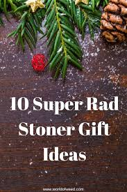 stoner gift ideas holiday gift ideas pothead gifts