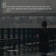 """The Green Girl on Twitter: """"If you want to become the best runner you can  be, start now. Don't spend the rest of your life wondering if you can do  it. —Priscilla"""