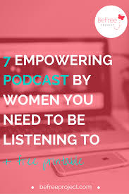 7 Empowering Podcast By Women You Need To Be Listening To