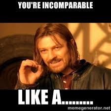 You're incomparable like a......... - One does not simply - meme ... via Relatably.com