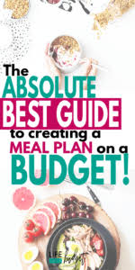 weekly meal plans on a budget the best guide to meal planning on a budget life and a budget