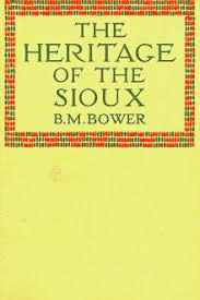 The <b>Heritage</b> of the Sioux by <b>B. M. Bower</b> - Free eBook