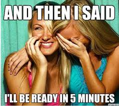 And Then I Said Id Be Ready In 5 Minutes | WeKnowMemes via Relatably.com