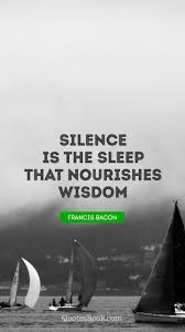 Silence Is The Sleep That Nourishes Wisdom Quote By Francis Bacon