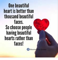 Quotes On Beautiful Face And Heart Best Of Une Beautiful Heart Is Better Than Thousand Beautiful Faces So