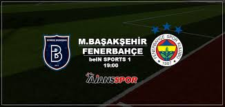 Başakşehir Fenerbahçe maçı canlı izle | bein sports 1 şifresiz yayın | Fener  Başakşehir maçı canlı yayın