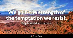 Quotes Of Strength Amazing We Gain The Strength Of The Temptation We Resist Ralph Waldo