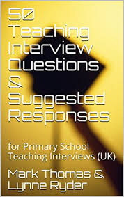 interview questions for headteachers 50 teaching interview questions suggested responses for primary