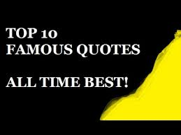 Best Quote Of All Time Impressive Top 48 Famous Quotes The Ten All Time Best Inspirational