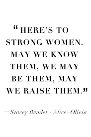 w empowerment quotes to remind you will be your best   here s to strong women we know them we be them we raise them stacey bendet