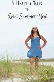 5 Healthy Ways to Beat the Summer Heat - Midlife Healthy Living