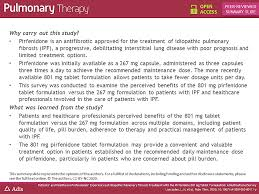 Patients' and Healthcare Professionals' Experiences of Idiopathic Pulmonary  Fibrosis Treatment with the Pirfenidone 801 mg Tablet Formulation: A  Multinational Survey