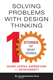 Solving Problems With Design Thinking Ten Stories Of What Works Buy Solving Problems With Design Thinking Ten Stories Of
