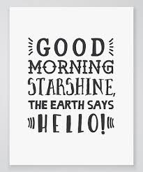 Good Morning Starshine The Earth Says Hello Quote Best Of Look What I Found On Zulily 'Good Morning Starshine The Earth Says