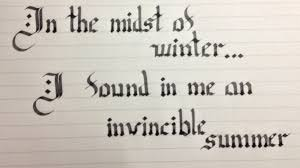 In The Midst Of Winter I Found Within Me An Invincible Summer