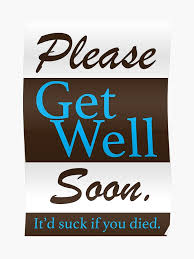Get Well Soon Poster Please Get Well Soon Itd Suck If You Died Poster