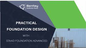 Practical Foundation Design With Staad Foundation Advanced Bentley Institute Press Announces Practical Foundation