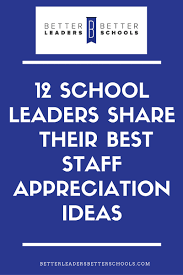 Staff Appreciation Ideas Better Leaders Better Schools